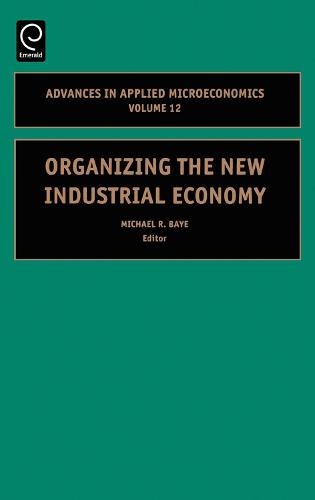 Organizing the New Industrial Economy - Advances in Applied Microeconomics 12 (Hardback)
