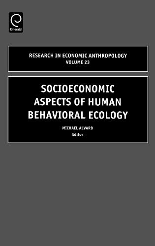 Socioeconomic Aspects of Human Behavioral Ecology - Research in Economic Anthropology 23 (Hardback)