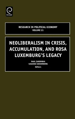 Neoliberalism in Crisis, Accumulation, and Rosa Luxemburg's Legacy - Research in Political Economy 21 (Hardback)