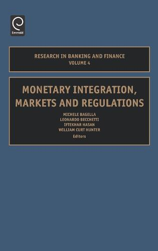 Monetary Integration, Markets and Regulations - Research in Banking and Finance 4 (Hardback)