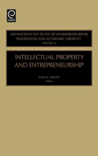 Intellectual Property and Entrepreneurship - Advances in the Study of Entrepreneurship, Innovation & Economic Growth 15 (Hardback)
