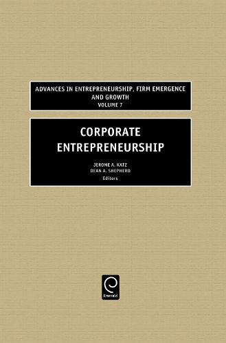 Corporate Entrepreneurship - Advances in Entrepreneurship, Firm Emergence and Growth 7 (Hardback)
