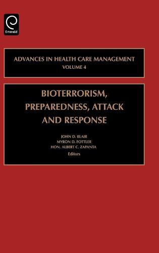 Bioterrorism Preparedness, Attack and Response - Advances in Health Care Management 4 (Hardback)