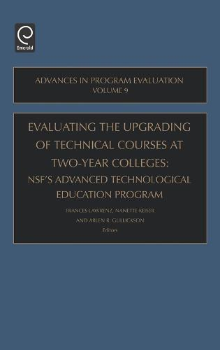 Evaluating the Upgrading of Technical Courses at Two-Year Colleges: NSF's Advanced Technological Education Program - Advances in Program Evaluation 9 (Hardback)