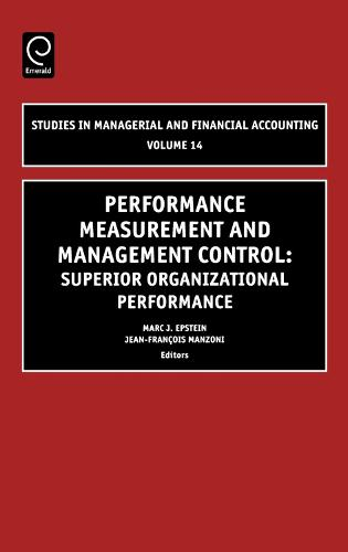 Performance Measurement and Management Control: Superior Organizational Performance - Studies in Managerial and Financial Accounting 14 (Hardback)