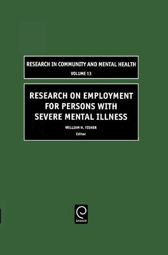 Research on Employment for Persons with Severe Mental Illness - Research in Community and Mental Health 13 (Hardback)