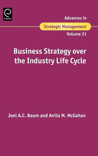 Business Strategy over the Industry Lifecycle - Advances in Strategic Management 21 (Hardback)