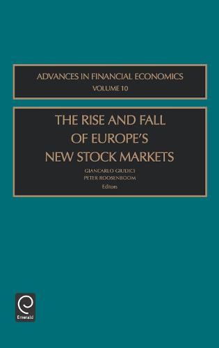 The Rise and Fall of Europe's New Stock Markets - Advances in Financial Economics 10 (Hardback)
