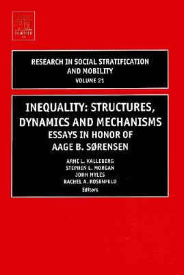 Inequality: Structures, Dynamics and Mechanisms: Volume 21: Essays in Honor of Aage B. Sorensen - Research in Social Stratification and Mobility (Hardback)