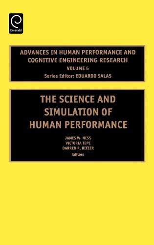 The Science and Simulation of Human Performance - Advances in Human Performance and Cognitive Engineering Research 5 (Hardback)
