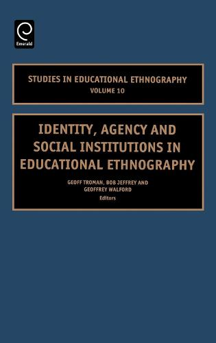 Identity, Agency and Social Institutions in Educational Ethnography - Studies in Educational Ethnography 10 (Hardback)