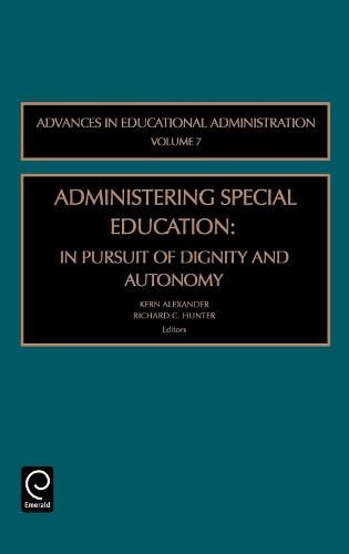 Administering Special Education: In Pursuit of Dignity and Autonomy - Advances in Educational Administration 7 (Hardback)
