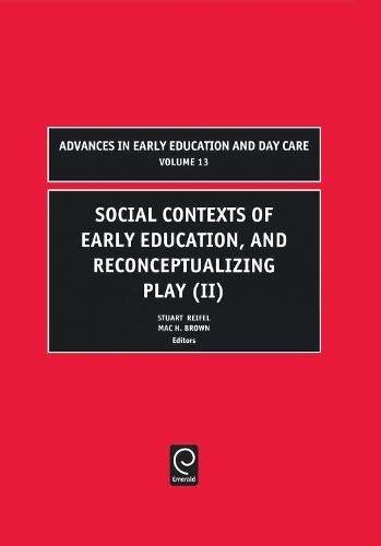 Social Contexts of Early Education, and Reconceptualizing Play - Advances in Early Education & Day Care 13 (Hardback)