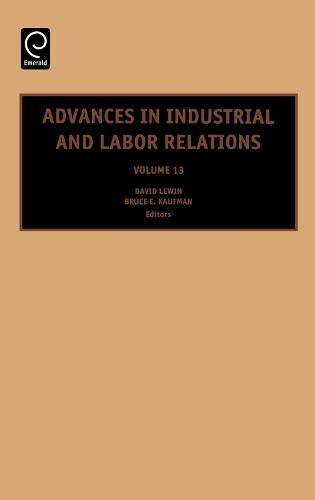 Advances in Industrial and Labor Relations - Advances in Industrial and Labor Relations 13 (Hardback)