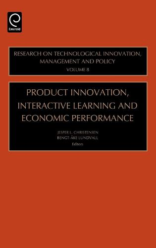 Product Innovation, Interactive Learning and Economic Performance - Research on Technological Innovation, Management and Policy 8 (Hardback)