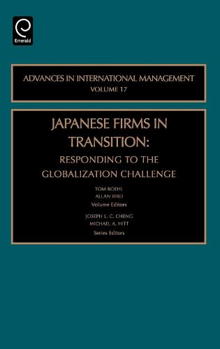 Japanese Firms in Transition: Responding to the Globalization Challenge - Advances in International Management 17 (Hardback)