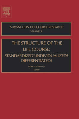 The Structure of the Life Course: Standardized? Individualized? Differentiated?: Volume 9 - Advances in Life Course Research (Hardback)