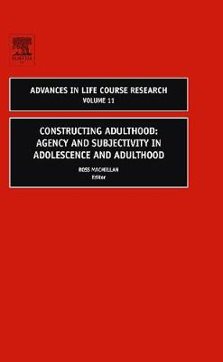 Constructing Adulthood: Volume 11: Agency and Subjectivity in Adolescence and Adulthood - Advances in Life Course Research (Hardback)