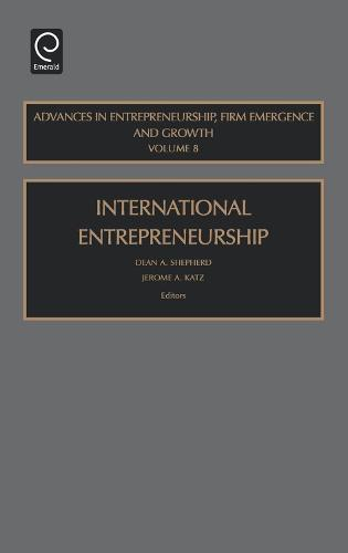 International Entrepreneurship - Advances in Entrepreneurship, Firm Emergence and Growth 8 (Hardback)
