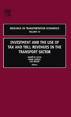 Investment and the use of Tax and Toll Revenues in the Transport Sector: Volume 19 - Research in Transportation Economics (Hardback)