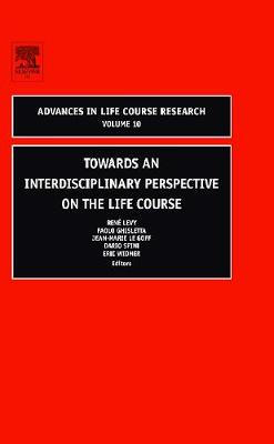 Towards an Interdisciplinary Perspective on the Life Course: Volume 10 - Advances in Life Course Research (Hardback)