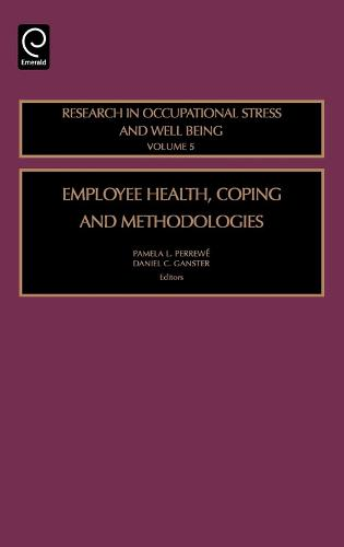 Employee Health, Coping and Methodologies - Research in Occupational Stress and Well-being 5 (Hardback)