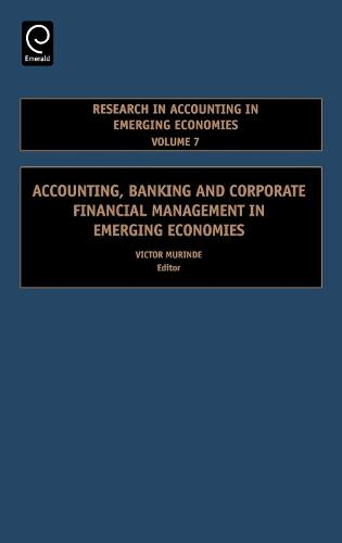 Accounting, Banking and Corporate Financial Management in Emerging Economies - Research in Accounting in Emerging Economies 7 (Hardback)