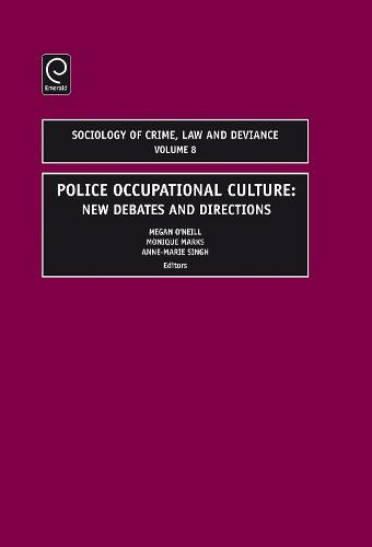 Police Occupational Culture: New Debates and Directions - Sociology of Crime, Law and Deviance 8 (Hardback)
