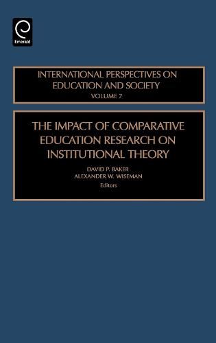 The Impact of Comparative Education Research on Institutional Theory - International Perspectives on Education and Society 7 (Hardback)