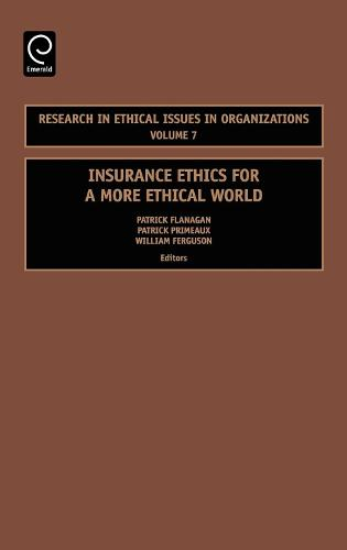 Insurance Ethics for a More Ethical World - Research in Ethical Issues in Organizations 7 (Hardback)