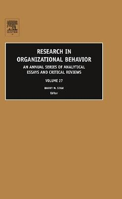 Research in Organizational Behavior: Volume 27: An Annual Series of Analytical Essays and Critical Reviews - Research in Organizational Behavior (Hardback)