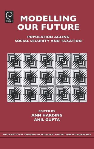 Modelling Our Future: Population Ageing, Social Security and Taxation - International Symposia in Economic Theory and Econometrics 15 (Hardback)