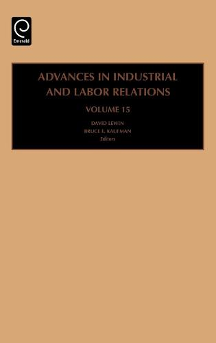 Advances in Industrial and Labor Relations - Advances in Industrial and Labor Relations 15 (Hardback)