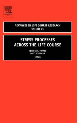 Stress Processes across the Life Course: Volume 13 - Advances in Life Course Research (Hardback)