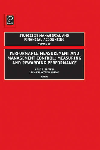 Performance Measurement and Management Control: Measuring and Rewarding Performance - Studies in Managerial and Financial Accounting 18 (Hardback)