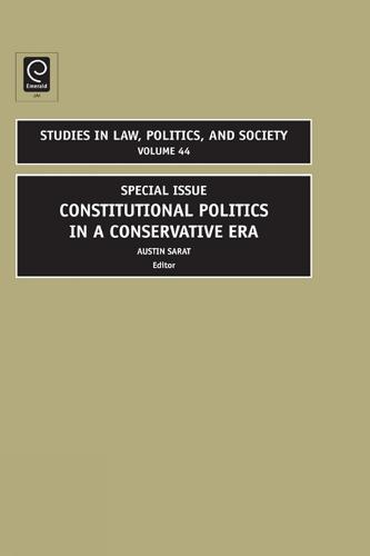 Constitutional Politics in a Conservative Era: Special Issue - Studies in Law, Politics and Society 44 (Hardback)
