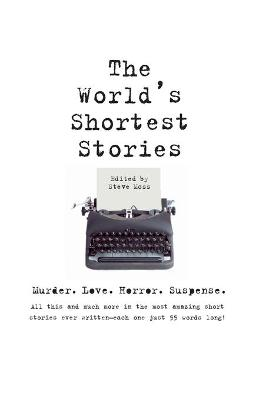 World's Shortest Stories: Murder. Love. Horror. Suspense. All This And Much More... (Paperback)
