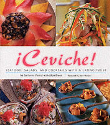 Ceviche!: Seafood, Salads, and Cocktails with a Latino Twist (Hardback)