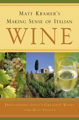 Matt Kramer's Making Sense of Italian Wine: Discovering Italy's Greatest Wines and Best Values (Hardback)