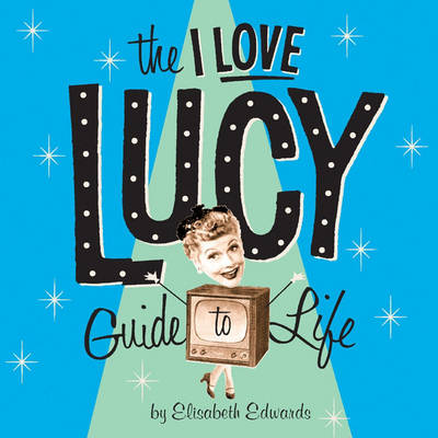 """The """"I Love Lucy"""" Guide to Life (Hardback)"""