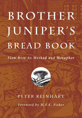 Brother Juniper's Bread Book: Slow Rise as Method and Metaphor (Paperback)