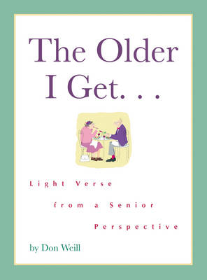 The Older I Get...: Light Verse from a Senior Perspective (Hardback)