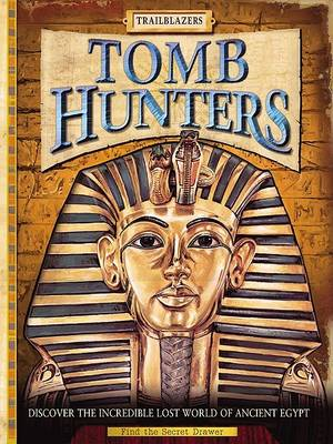 Tomb Hunters: Discover the Incredible Lost World of Egypt (Hardback)