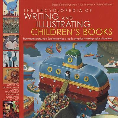 The Encyclopedia of Writing and Illustrating Children's Books: From Creating Characters to Developing Stories, a Step-by-step Guide to Making Magical Picture Books (Hardback)