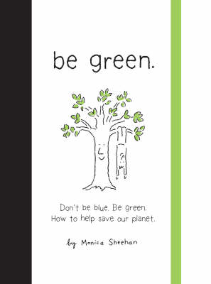 Be Green: Don't be Blue. Be Green - How to Help Our Planet (Hardback)