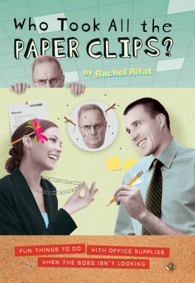 Who Took All the Paperclips?: Fun Things to Do When the Boss Isn't Looking (Hardback)
