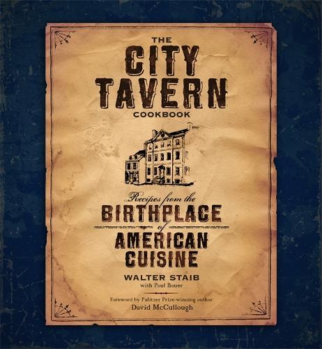 The City Tavern Cookbook: Recipes from the Birthplace of American Cuisine (Hardback)