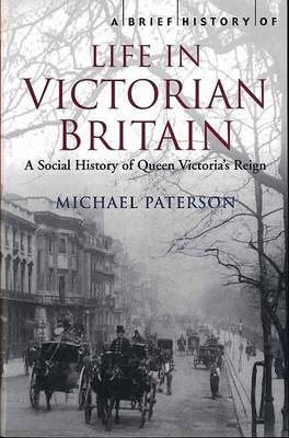 A Brief History of Life in Victorian Britain (Paperback)