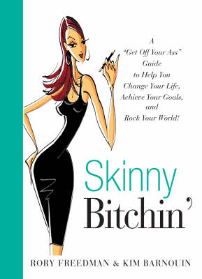 Skinny Bitchin': A Get Off Your Ass Guide to Help You Change Your Life, Achieve Your Goals, and Rock Your World! (Paperback)