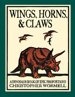 Wings, Horns, and Claws: A Dinosaur Book of Epic Proportions (Board book)